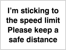 I'M STICKING TO THE SPEED LIMIT PLEASE KEEP DISTANCE