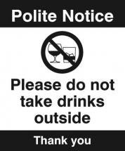 NOTICE PLEASE DO NOT TAKE DRINKS OUTSIDE